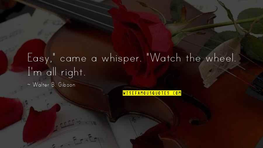 """Easy Living Quotes By Walter B. Gibson: Easy,"""" came a whisper. """"Watch the wheel. I'm"""