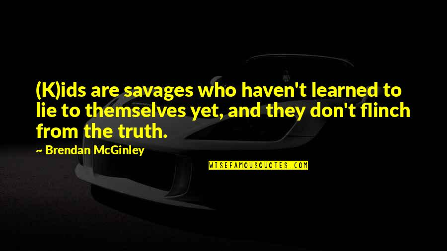 Easy Route Quotes By Brendan McGinley: (K)ids are savages who haven't learned to lie
