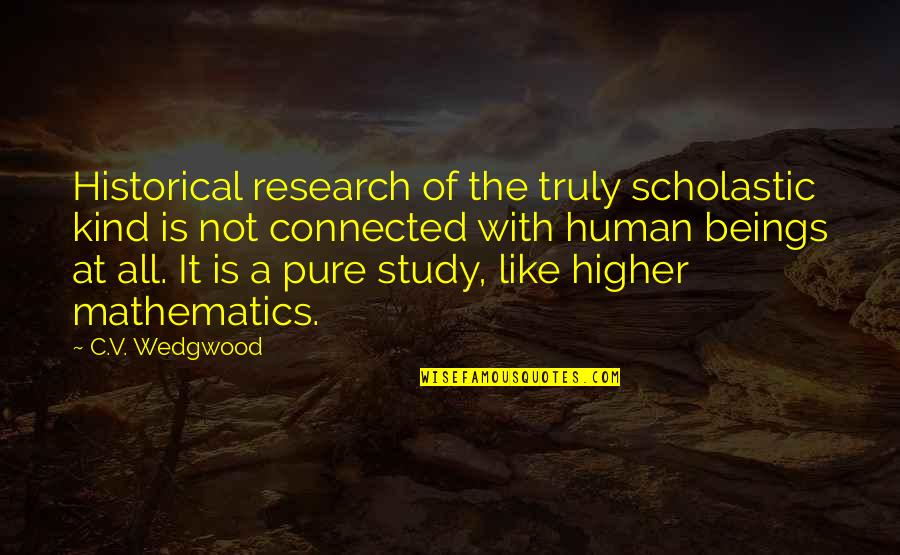 Easy Route Quotes By C.V. Wedgwood: Historical research of the truly scholastic kind is