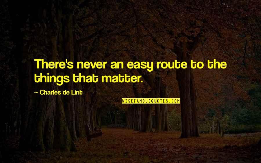 Easy Route Quotes By Charles De Lint: There's never an easy route to the things