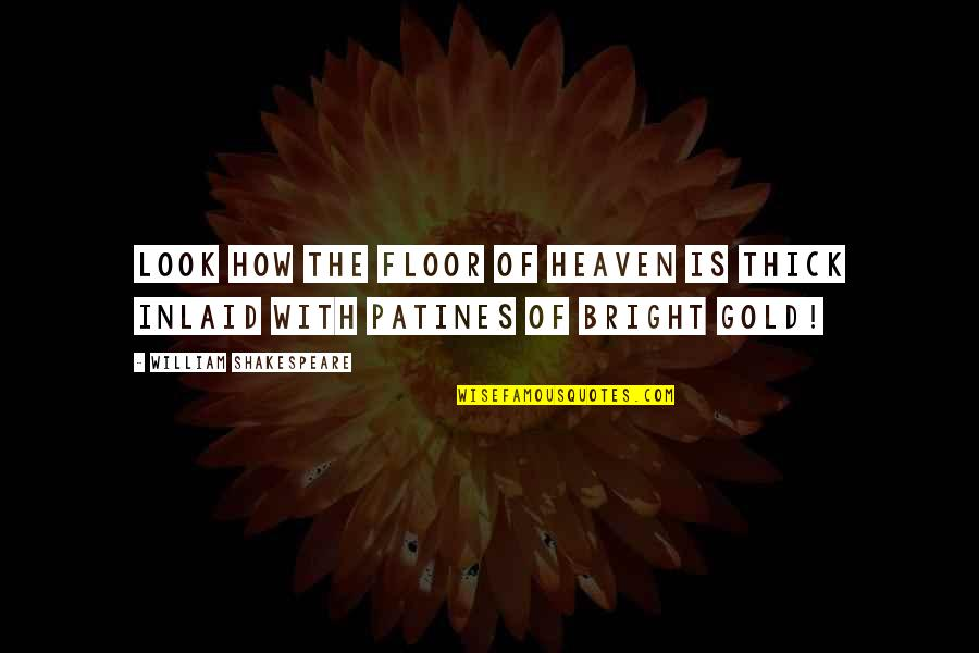 Easy Route Quotes By William Shakespeare: Look how the floor of heaven is thick
