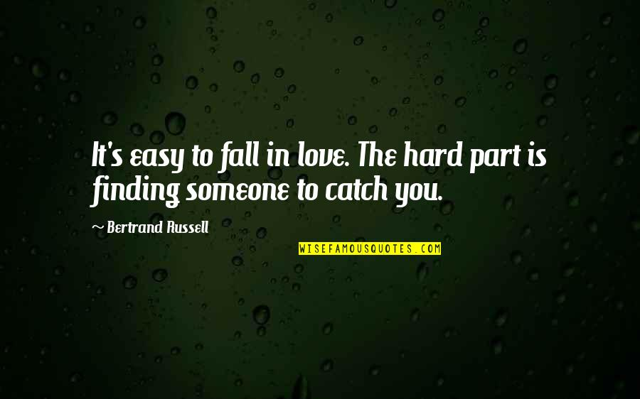 Easy To Love Someone Quotes By Bertrand Russell: It's easy to fall in love. The hard