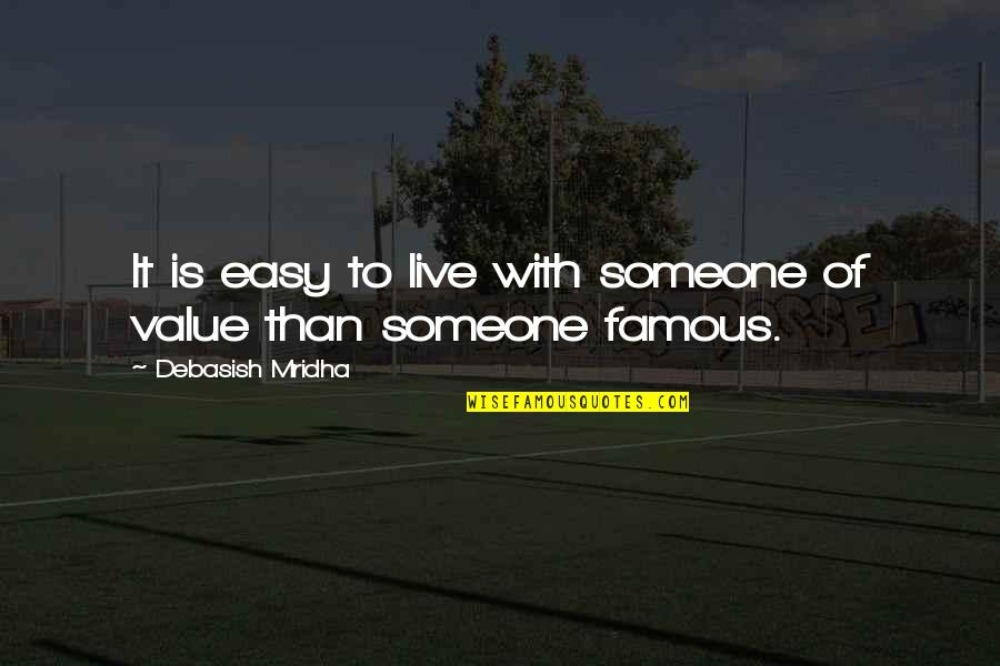 Easy To Love Someone Quotes By Debasish Mridha: It is easy to live with someone of