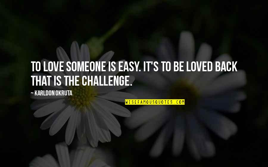Easy To Love Someone Quotes By Karldon Okruta: To love someone is easy. It's to be