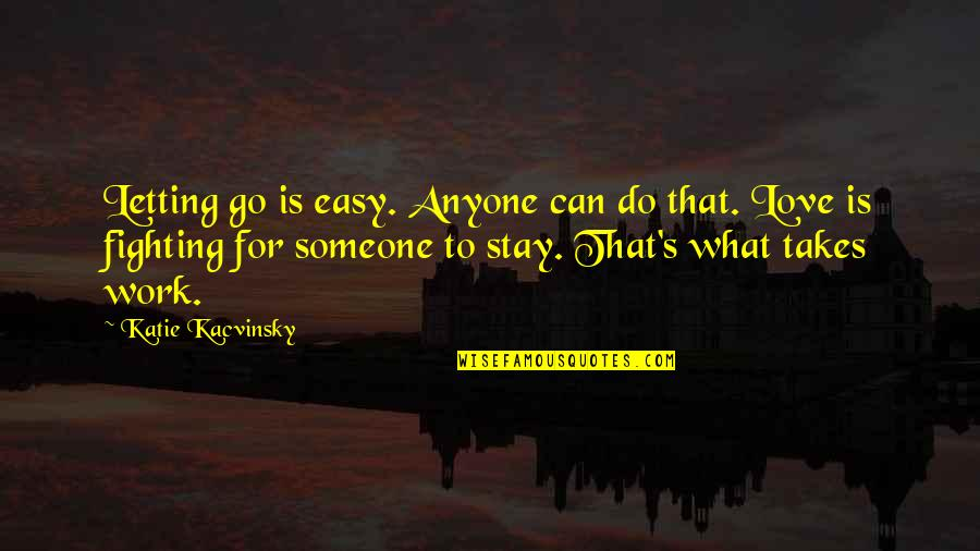 Easy To Love Someone Quotes By Katie Kacvinsky: Letting go is easy. Anyone can do that.