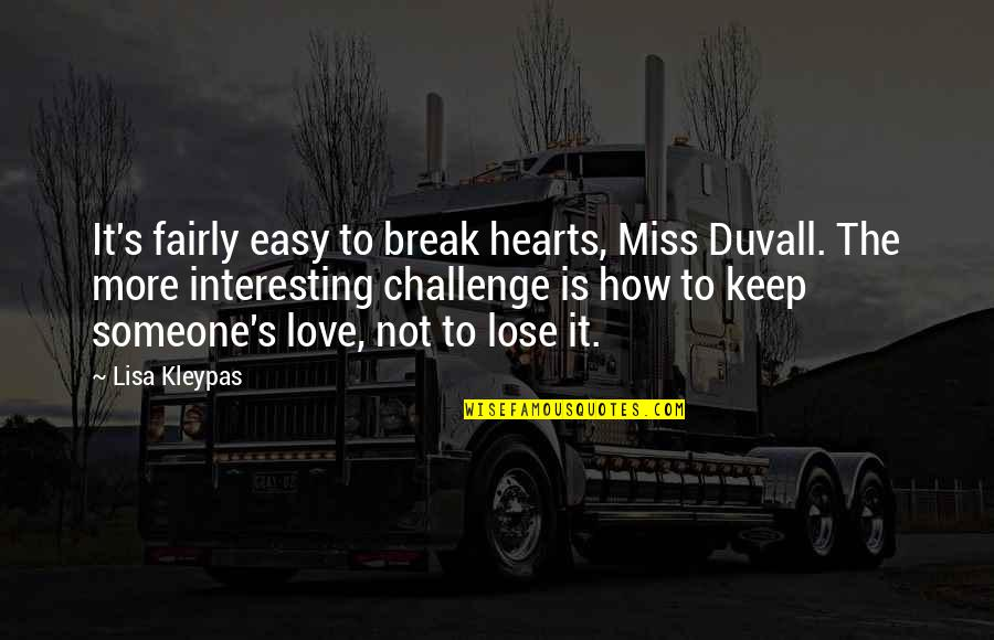 Easy To Love Someone Quotes By Lisa Kleypas: It's fairly easy to break hearts, Miss Duvall.