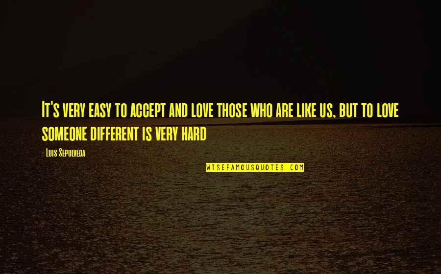 Easy To Love Someone Quotes By Luis Sepulveda: It's very easy to accept and love those