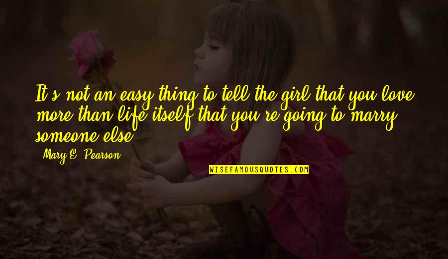 Easy To Love Someone Quotes By Mary E. Pearson: It's not an easy thing to tell the