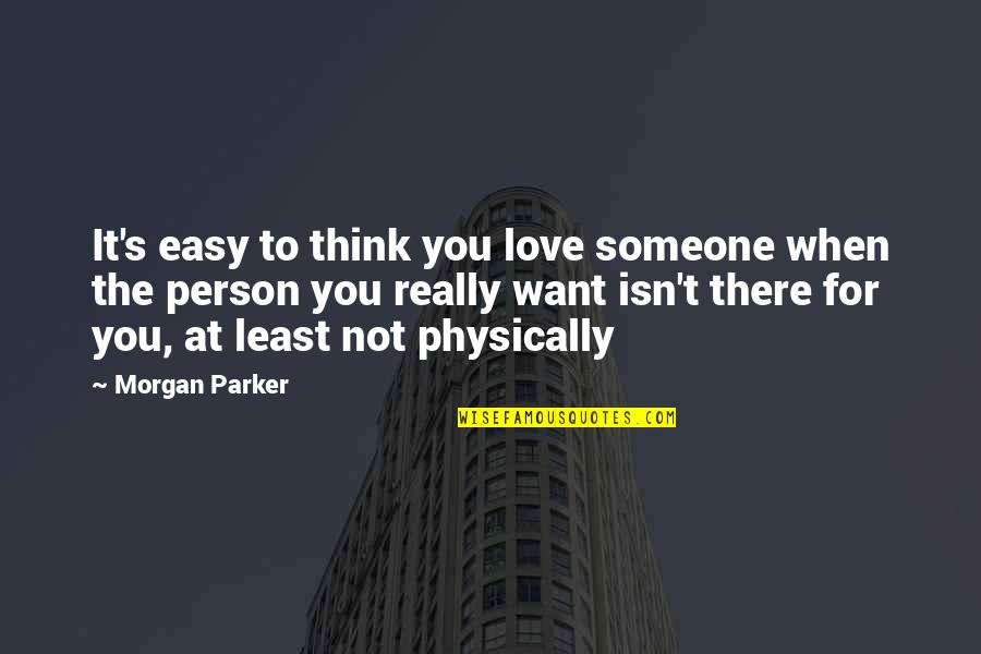 Easy To Love Someone Quotes By Morgan Parker: It's easy to think you love someone when