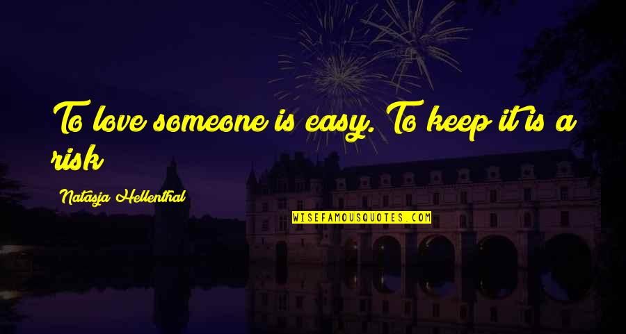 Easy To Love Someone Quotes By Natasja Hellenthal: To love someone is easy. To keep it