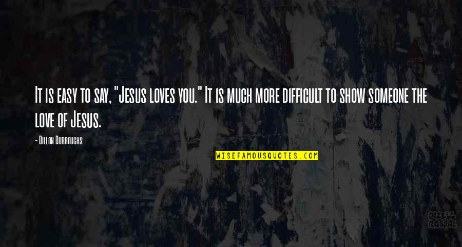 """Easy To Say I Love You Quotes By Dillon Burroughs: It is easy to say, """"Jesus loves you."""""""