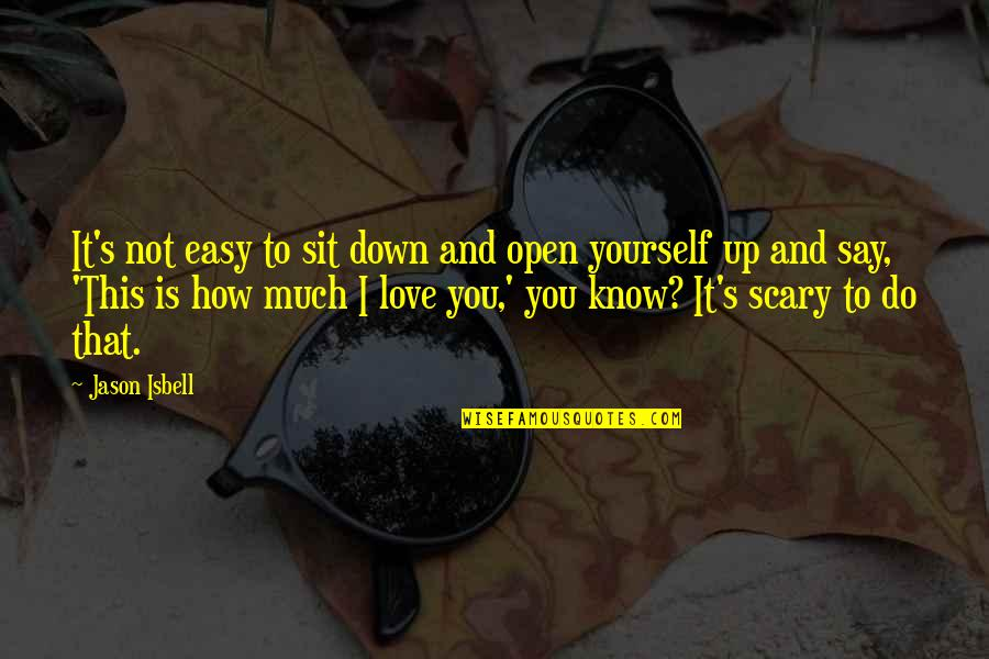 Easy To Say I Love You Quotes By Jason Isbell: It's not easy to sit down and open