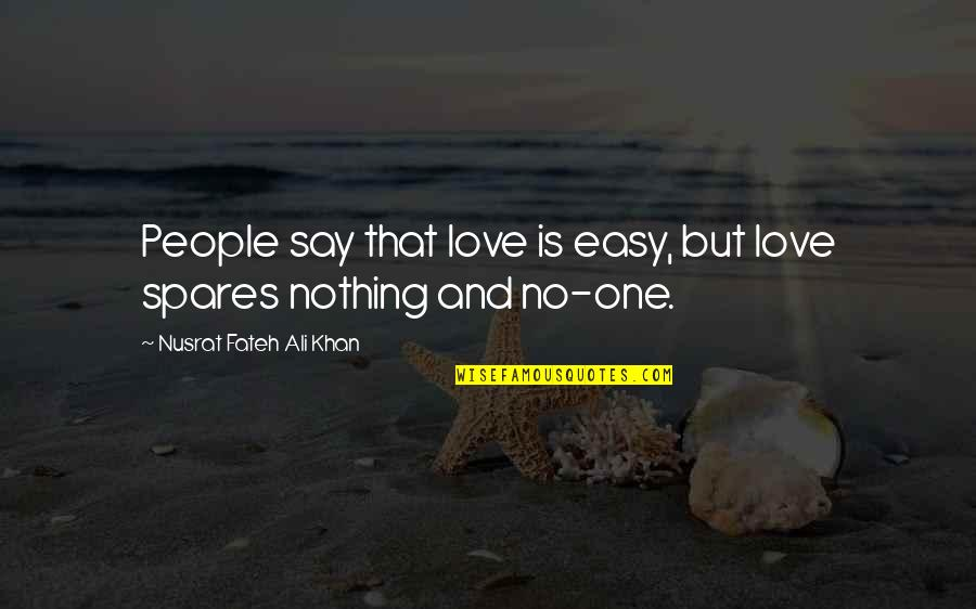 Easy To Say I Love You Quotes By Nusrat Fateh Ali Khan: People say that love is easy, but love