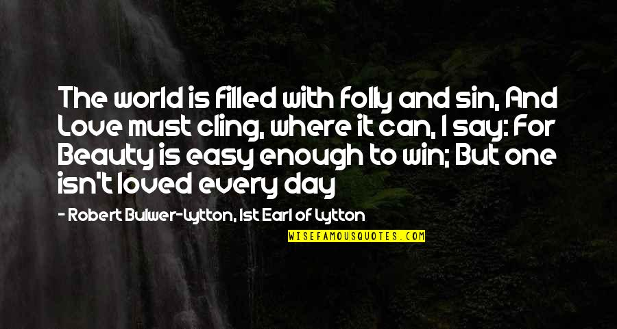 Easy To Say I Love You Quotes By Robert Bulwer-Lytton, 1st Earl Of Lytton: The world is filled with folly and sin,
