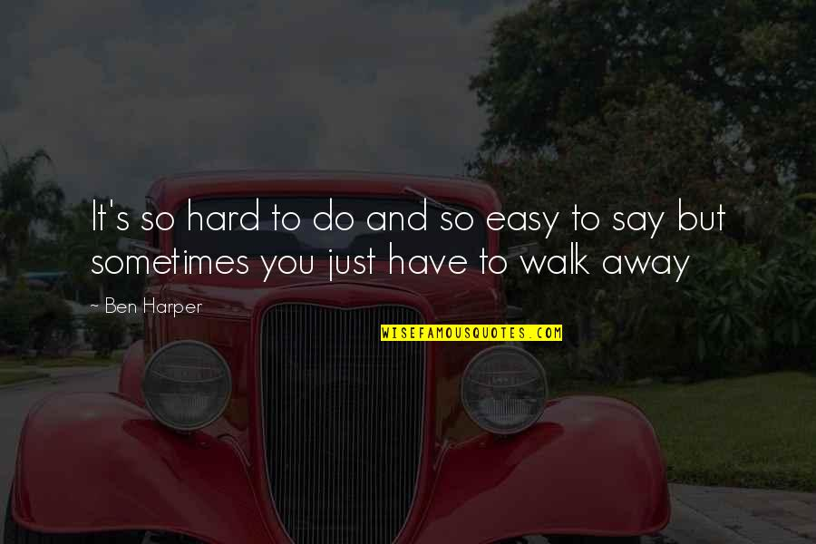 Easy To Walk Away Quotes By Ben Harper: It's so hard to do and so easy