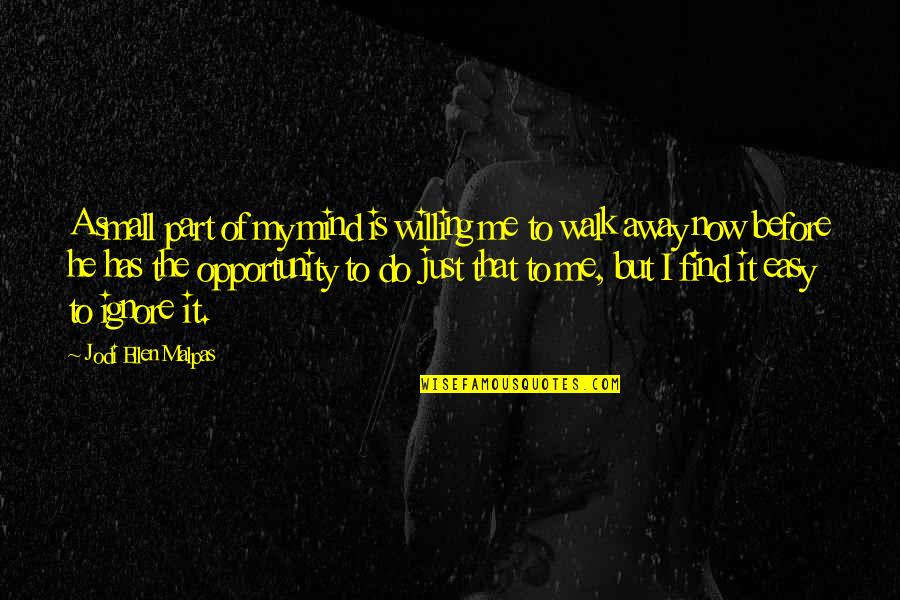 Easy To Walk Away Quotes By Jodi Ellen Malpas: A small part of my mind is willing