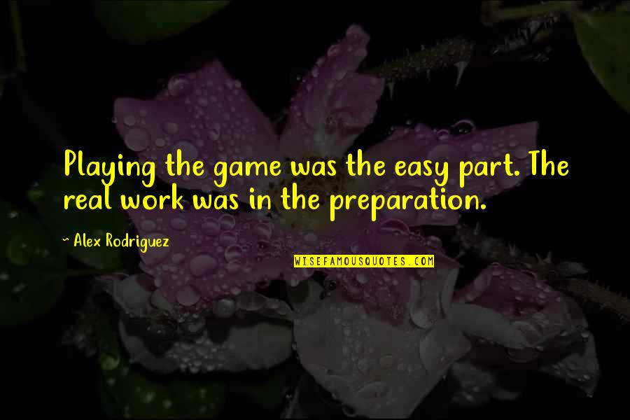 Easy Work Quotes By Alex Rodriguez: Playing the game was the easy part. The