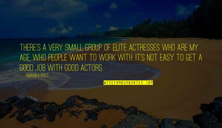 Easy Work Quotes By Amanda Peet: There's a very small group of elite actresses