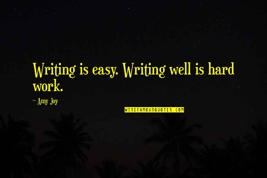 Easy Work Quotes By Amy Joy: Writing is easy. Writing well is hard work.