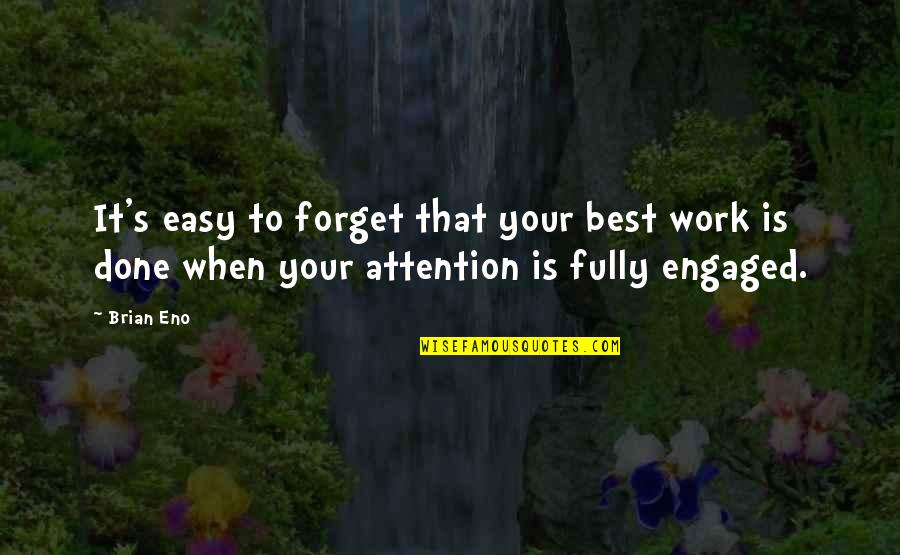 Easy Work Quotes By Brian Eno: It's easy to forget that your best work
