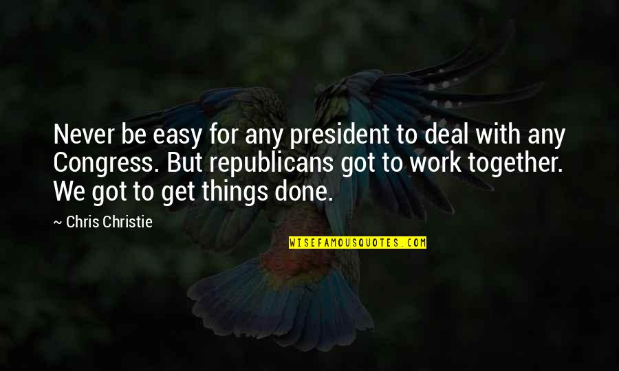 Easy Work Quotes By Chris Christie: Never be easy for any president to deal