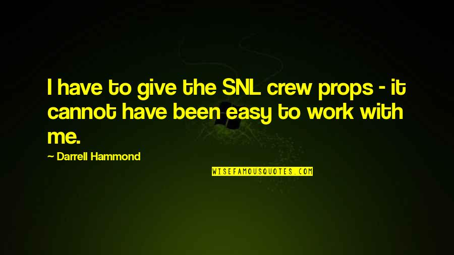 Easy Work Quotes By Darrell Hammond: I have to give the SNL crew props