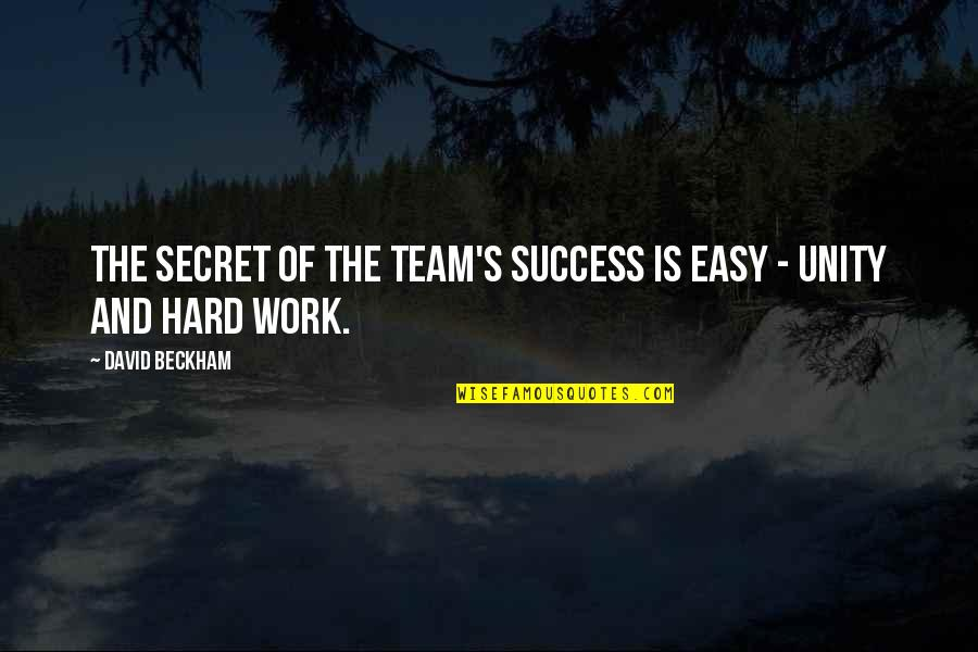 Easy Work Quotes By David Beckham: The secret of the team's success is easy