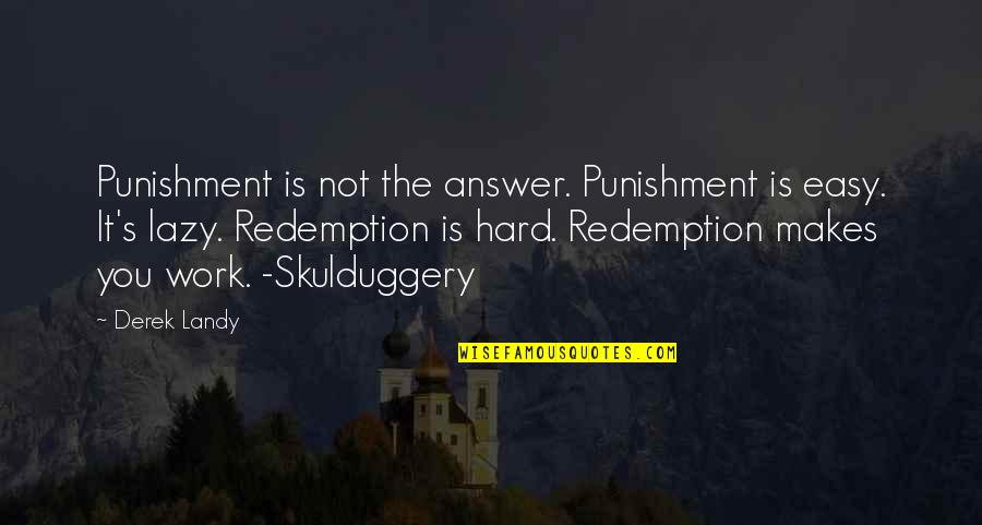 Easy Work Quotes By Derek Landy: Punishment is not the answer. Punishment is easy.