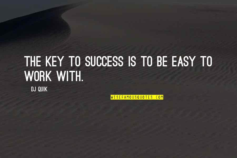 Easy Work Quotes By DJ Quik: The key to success is to be easy