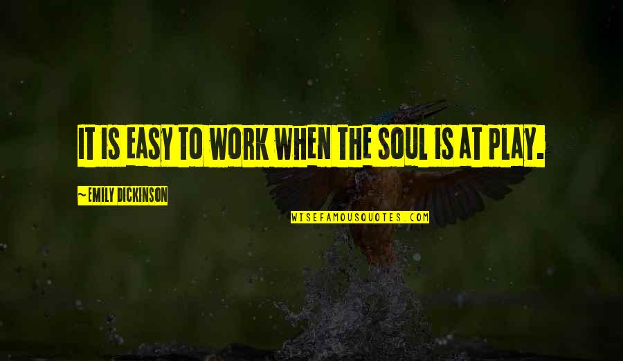 Easy Work Quotes By Emily Dickinson: It is easy to work when the soul