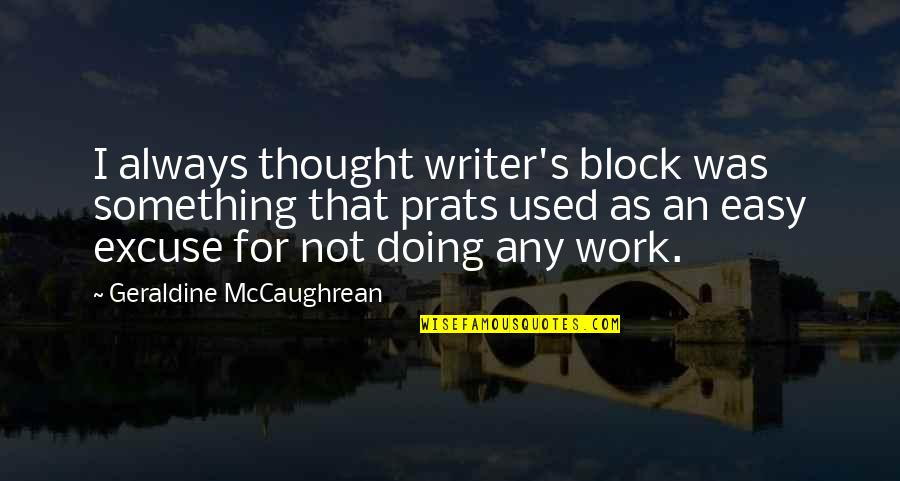 Easy Work Quotes By Geraldine McCaughrean: I always thought writer's block was something that