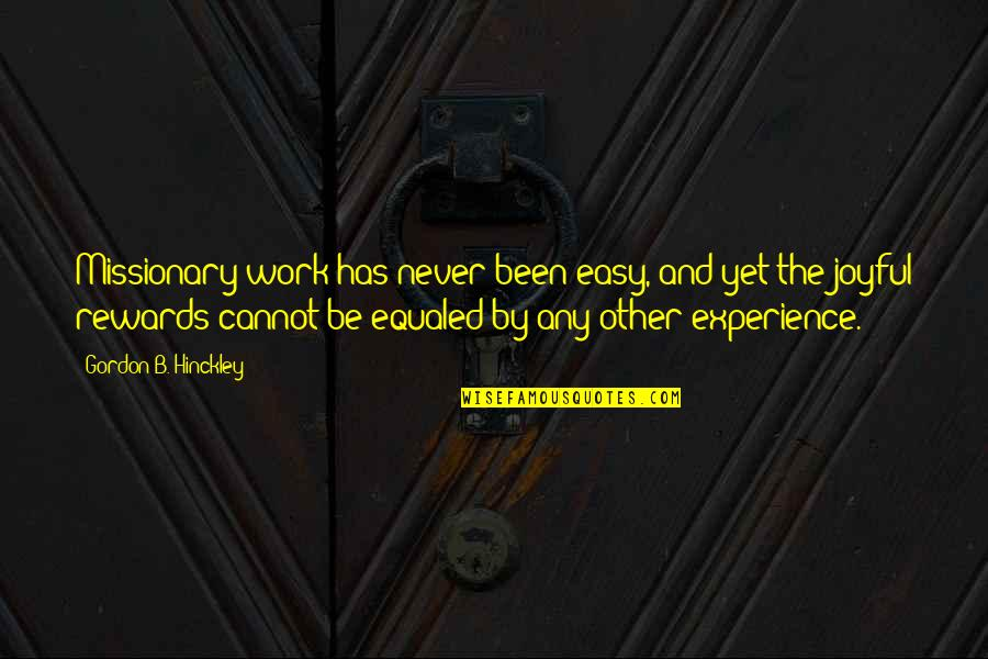 Easy Work Quotes By Gordon B. Hinckley: Missionary work has never been easy, and yet