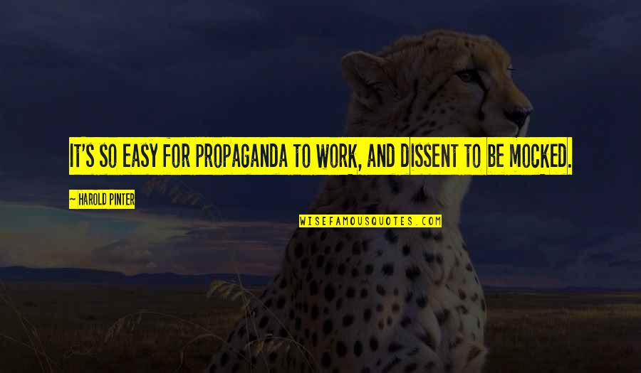 Easy Work Quotes By Harold Pinter: It's so easy for propaganda to work, and
