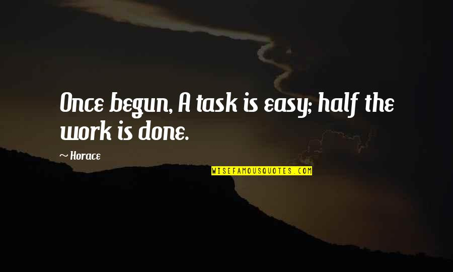 Easy Work Quotes By Horace: Once begun, A task is easy; half the