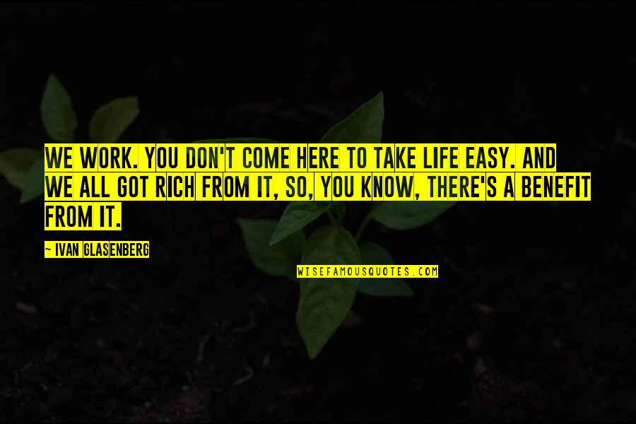 Easy Work Quotes By Ivan Glasenberg: We work. You don't come here to take