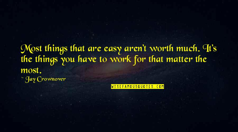 Easy Work Quotes By Jay Crownover: Most things that are easy aren't worth much.
