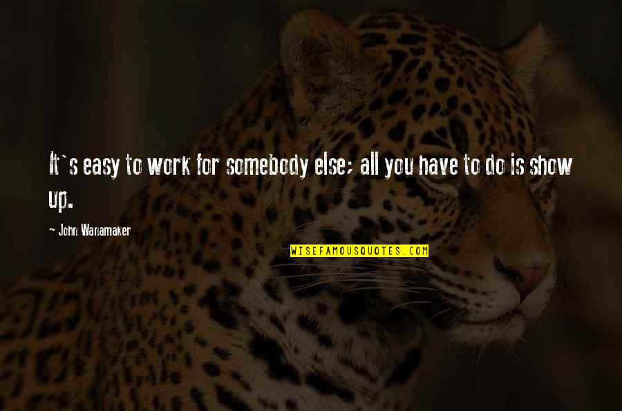 Easy Work Quotes By John Wanamaker: It's easy to work for somebody else; all