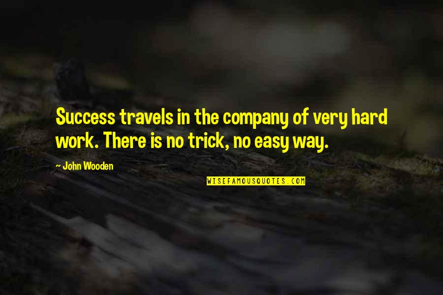 Easy Work Quotes By John Wooden: Success travels in the company of very hard