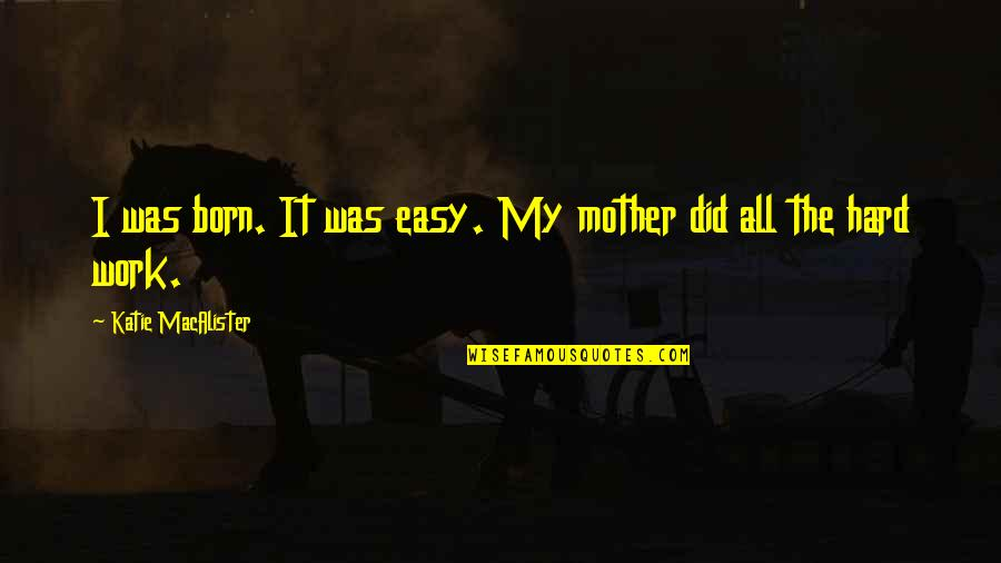 Easy Work Quotes By Katie MacAlister: I was born. It was easy. My mother