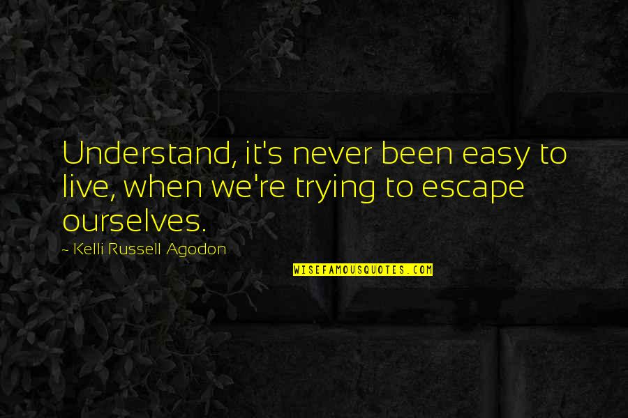 Easy Work Quotes By Kelli Russell Agodon: Understand, it's never been easy to live, when