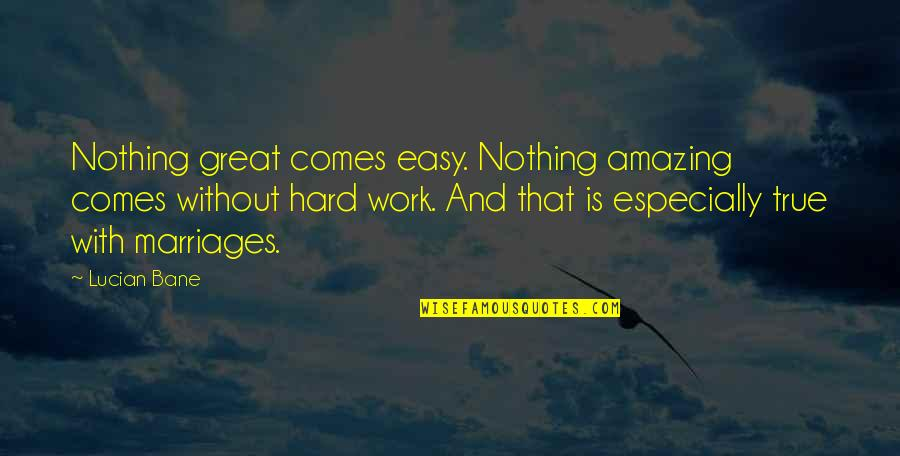 Easy Work Quotes By Lucian Bane: Nothing great comes easy. Nothing amazing comes without