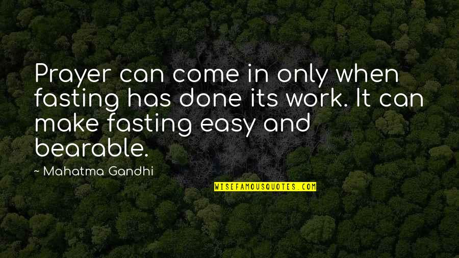 Easy Work Quotes By Mahatma Gandhi: Prayer can come in only when fasting has