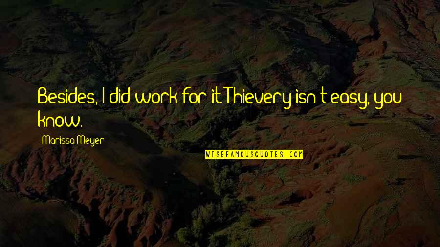 Easy Work Quotes By Marissa Meyer: Besides, I did work for it. Thievery isn't