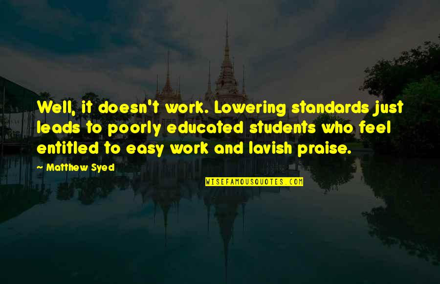 Easy Work Quotes By Matthew Syed: Well, it doesn't work. Lowering standards just leads