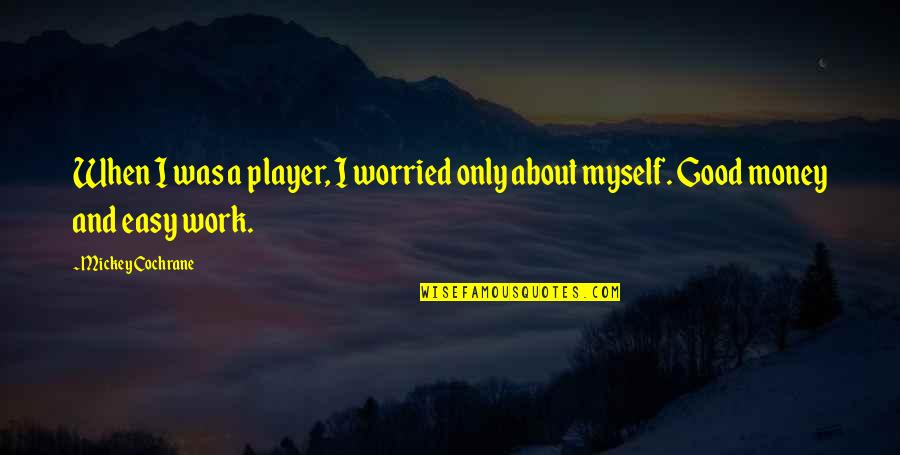 Easy Work Quotes By Mickey Cochrane: When I was a player, I worried only
