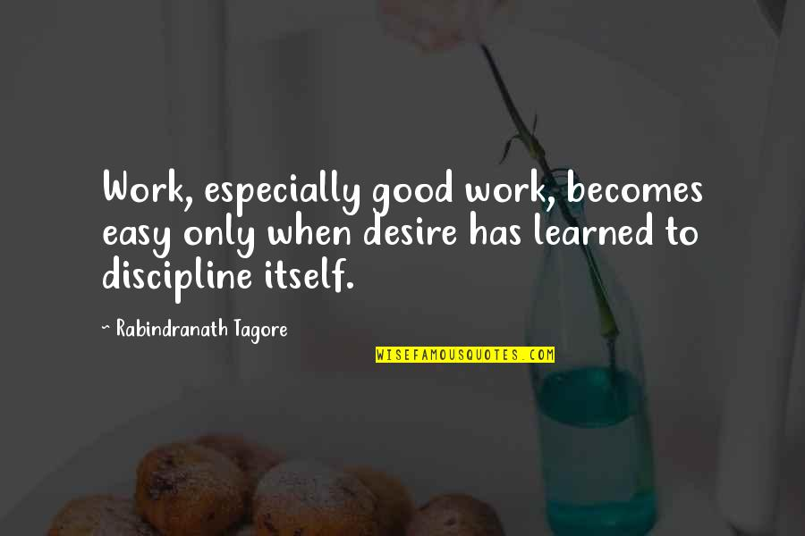 Easy Work Quotes By Rabindranath Tagore: Work, especially good work, becomes easy only when