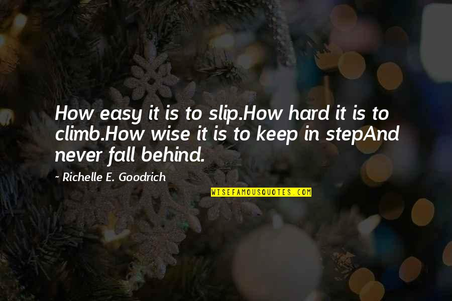 Easy Work Quotes By Richelle E. Goodrich: How easy it is to slip.How hard it
