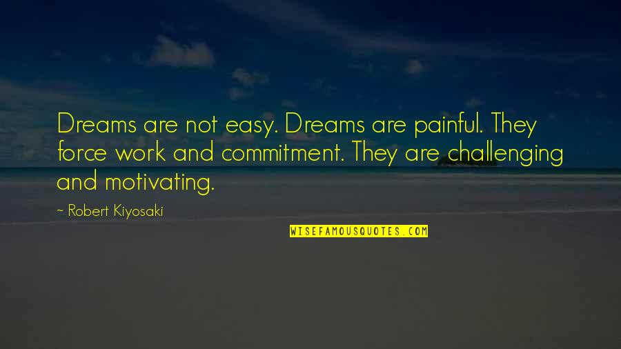Easy Work Quotes By Robert Kiyosaki: Dreams are not easy. Dreams are painful. They