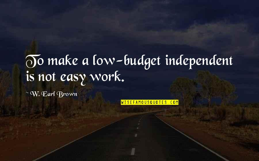 Easy Work Quotes By W. Earl Brown: To make a low-budget independent is not easy
