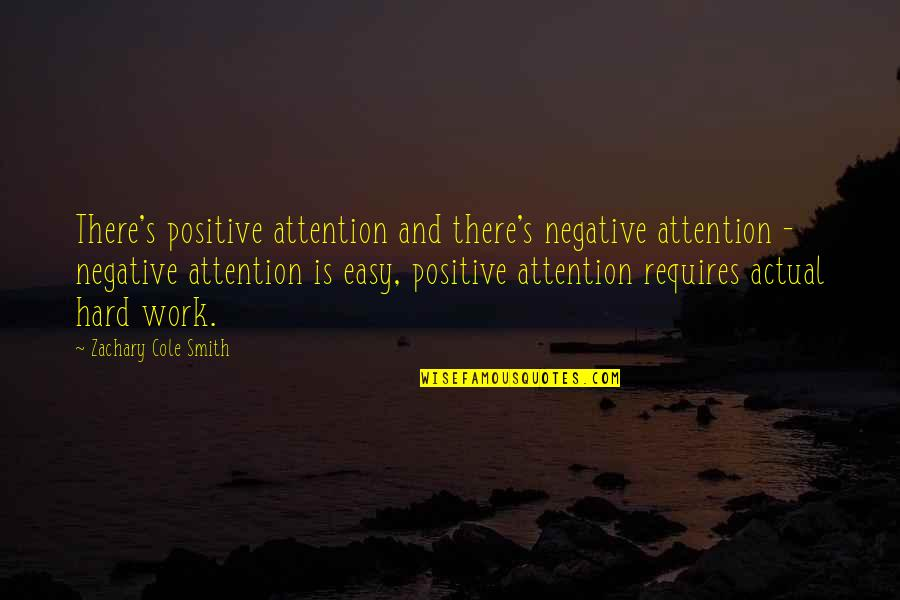 Easy Work Quotes By Zachary Cole Smith: There's positive attention and there's negative attention -